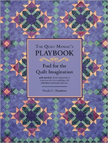 The Quilt Maniac's Playbook / Fuel for the Quilt Imagination-quilt maniacs playbook fuel for the quilt imagination