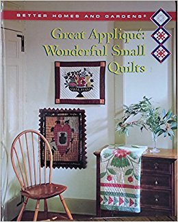 Great Applique Wonderful Small Quilts- Better Homes and Gardens Great Applique: Wonderful Small Quilts (BETTER HOMES AND GARDENS CREATIVE QUILTING COLLECTION) Hardcover – September 1, 1994