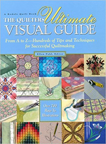 The Quilter's Ultimate Visual Guide From A to Z-Hundreds of Tips and Techniques for Successful Quiltmaking-the quilters ultimate visual guide by ellen pahl