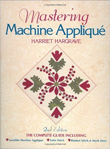 Mastering Machine Applique (2nd Revised edition)-By Harriet Hargrave - Mastering Machine Applique (2nd Revised edition)