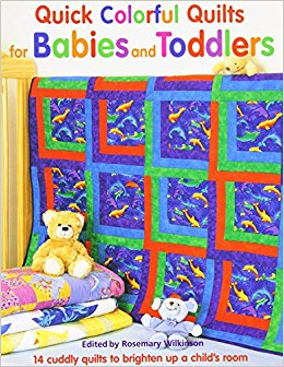 Quick Colorful Quilts for Babies and Toddlers-Quick Colorful Quilts for Babies and Toddlers by rosemary wilkinson