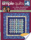SIMPLE QUILTS 4 WITH ALEX ANDERSON & LIZ ANELOSKI-Discover 3 new super-simple quilt designs, each in 3 sizes & 3 vibrant fabric styles. Three is definitely the magic number for master quilters Alex Anderson and Liz Aneloski. Super Simple Quilts number 4 features 3 brand new, bold quilt projects in fresh new fabrics, in 3 sizes - wall hanging, twin, and queen - using 3 quick and easy applique techniques. With its clear instructions and illustrative photos, and simple patterns that can be put together in a flash, this is perfect for first-time and experienced quilters alike.
